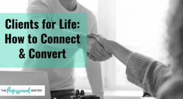 Create Clients for Life, how to connect and convert, professional writer, client connection