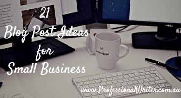 blog post ideas for small business, blogging for business, professional writer, business writer, writing for business, blog writing help, Professional Writer Australia, Lyndall Guinery-Smith