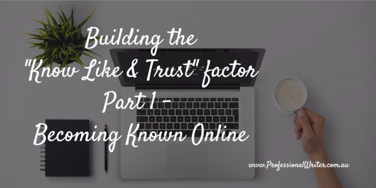 Know like and trust factor, The Professional Writer, getting known online, building customer relationships, how to get customers to know like & trust you