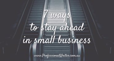 ways to stay ahead in small business, small business marketing tips, small business help, professional writer, Lyndall Guinery-Smith