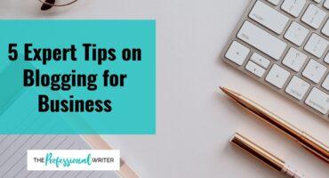 Blogging for business, blogging tips, professional writer