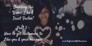 How to get customers to like you, small business marketing, Professional Writer, Know like and trust factor, Getting known online, Building rapport online, Lyndall Guinery-Smith