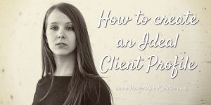 Ideal Client Profile, Create an ideal customer profile, client avatars, small business marketing tips, professional writer, small business marketing, Lyndall Guinery-Smith