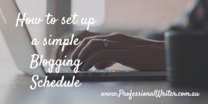 Simple blog post schedule, tips on blogging for business, blogging, business writing, professional writer, business writing help, small business marketing, Lyndall Guinery-Smith