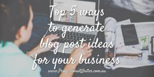Top 5 ways to generate blog post ideas for business, blogging for business, attracting business with your blog, professional writer, business blog writing, blog article ideas, Lyndall Guinery-Smith